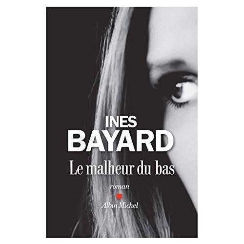 Inès Bayard - Le Malheur du bas - Preis vom 08.06.2021 04:45:23 h