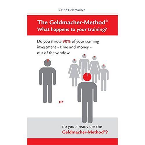 Catrin Geldmacher - The Geldmacher-Method: What happens to your training? - Preis vom 17.06.2021 04:48:08 h
