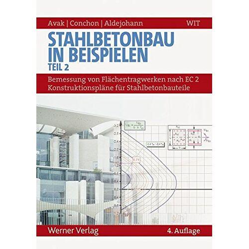 Ralf Avak - Stahlbetonbau in Beispielen - Teil 2: Bemessung von Flächentragwerken nach EC 2 - Konstruktionspläne für Stahlbetonbauteile - Preis vom 20.06.2021 04:47:58 h