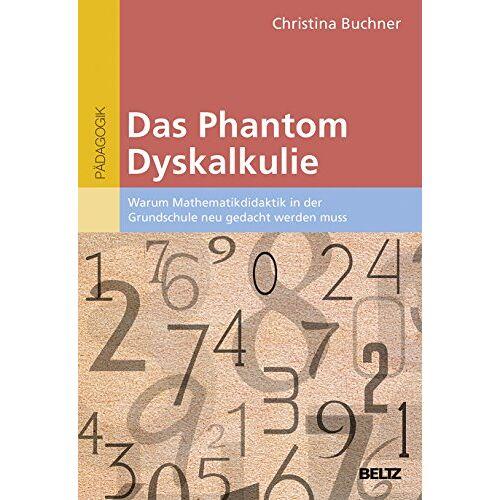 Christina Buchner - Das Phantom Dyskalkulie: Warum Mathematikdidaktik in der Grundschule neu gedacht werden muss - Preis vom 19.06.2021 04:48:54 h