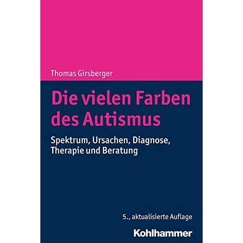 Thomas Girsberger - Die vielen Farben des Autismus: Spektrum, Ursachen, Diagnose, Therapie und Beratung - Preis vom 19.06.2021 04:48:54 h