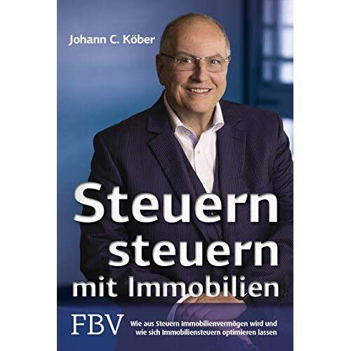 Köber, Johann C. - Steuern steuern mit Immobilien: Wie aus Steuern Immobilienvermögen wird und wie sich Immobiliensteuern optimieren lassen - Preis vom 03.05.2021 04:57:00 h