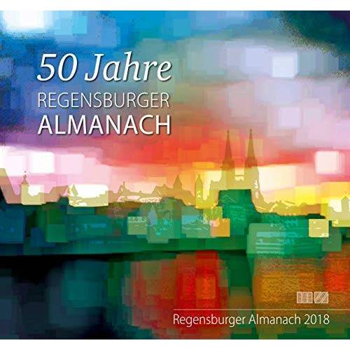 Peter Morsbach - Regensburger Almanach / Regensburger Almanach 2018: 50 Jahre Regensburger Almanach - Preis vom 21.06.2021 04:48:19 h