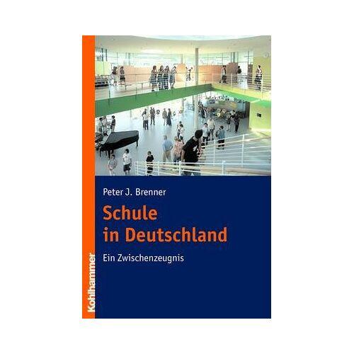 Brenner, Peter J. - Schule in Deutschland: Ein Zwischenzeugnis - Preis vom 13.06.2021 04:45:58 h