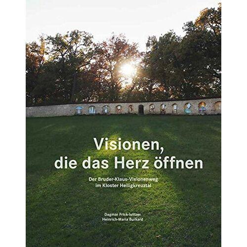 Frick-Islitzer Dagmar - Visionen, die das Herz öffnen - Der Bruder-Klaus-Visionenweg im Kloster Heiligkreuztal - Preis vom 19.06.2021 04:48:54 h