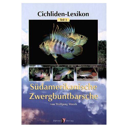 Wolfgang Staeck - Cichliden-Lexikon 3. Südamerikanische Zwergbuntbarsche - Preis vom 21.06.2021 04:48:19 h