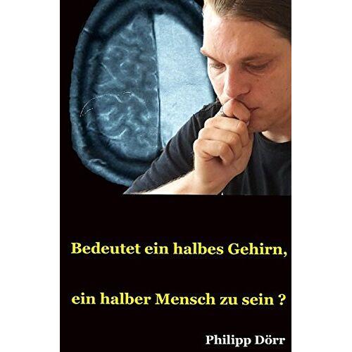 Philipp Dörr - Bedeutet ein halbes Gehirn, ein halber Mensch zu sein? - Preis vom 11.06.2021 04:46:58 h