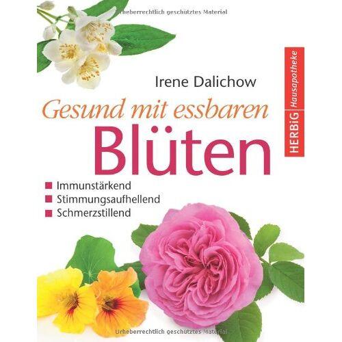 Irene Dalichow - Gesund mit essbaren Blüten: Immunstärkend, stimmungsaufhellend, schmerzstillend - Preis vom 14.06.2021 04:47:09 h