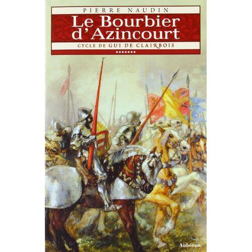 Pierre Naudin - Cycle de Gui de Clairbois. 7, Le Bourbier d'Azincourt - Preis vom 21.06.2021 04:48:19 h