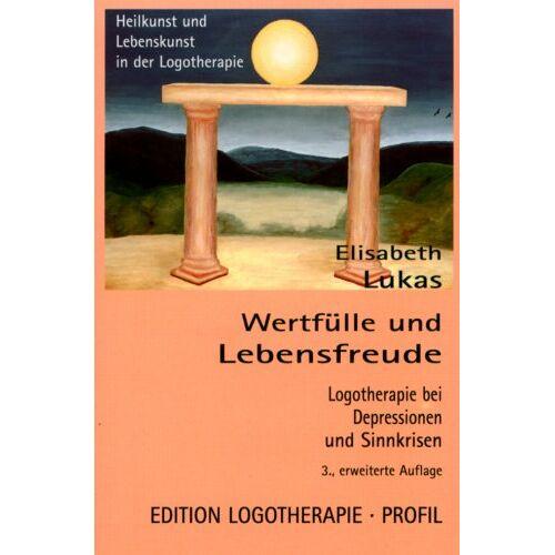 Elisabeth Lukas - Wertfülle und Lebensfreude: Logotherapie bei Depressionen und Sinnkrisen - Preis vom 19.06.2021 04:48:54 h