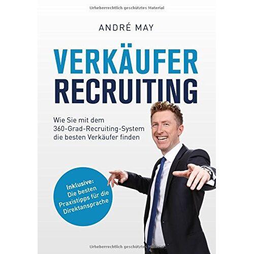 André May - Verkäufer-Recruiting: Wie Sie mit dem 360-Grad-Recruiting-System die besten Verkäufer finden - Preis vom 11.06.2021 04:46:58 h