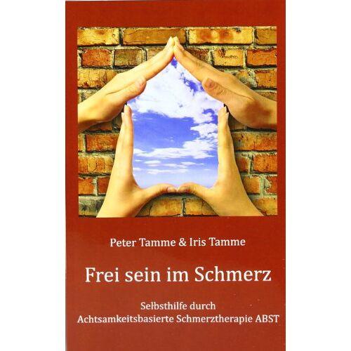 Peter Tamme - Frei sein im Schmerz: Selbsthilfe durch Achtsamkeitsbasierte Schmerztherapie ABST - Preis vom 01.08.2021 04:46:09 h
