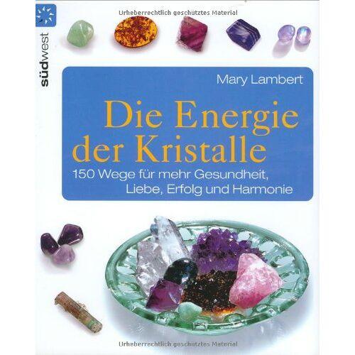 Mary Lambert - Die Energie der Kristalle: 150 Wege für mehr Gesundheit, Liebe, Erfolg und Harmonie - Preis vom 30.07.2021 04:46:10 h