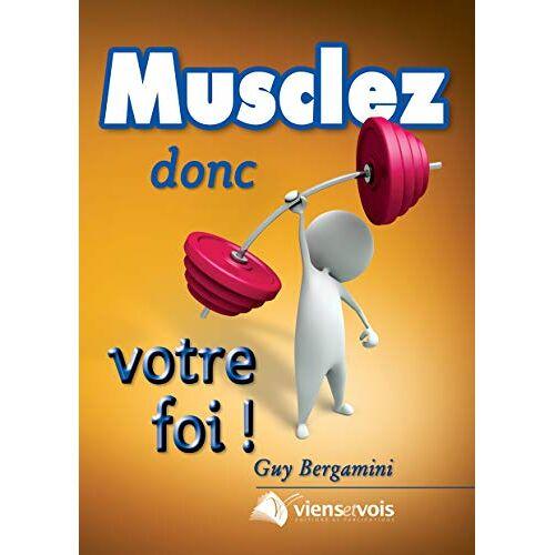 Guy Bergamini - Musclez donc votre foi - Preis vom 17.06.2021 04:48:08 h