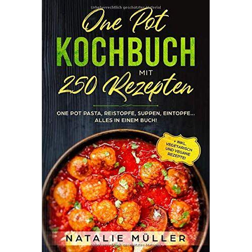 Natalie Müller - ONE POT KOCHBUCH mit 250 Rezepten: One pot pasta, Reistopfe, Suppen, Eintopfe.. Alles in einem Buch! + inkl. Vegetarisch und vegane Rezepte - Preis vom 03.05.2021 04:57:00 h