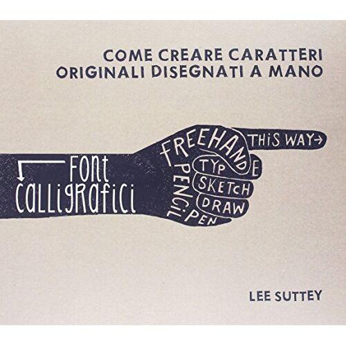 Lee Suttey - Font calligrafici. Come creare caratteri originali disegnati a mano - Preis vom 19.06.2021 04:48:54 h