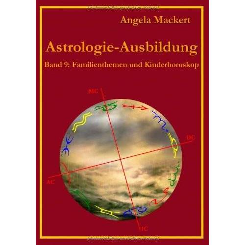 Angela Mackert - Astrologie-Ausbildung, Band 9: Familienthemen und Kinderhoroskop - Preis vom 17.06.2021 04:48:08 h