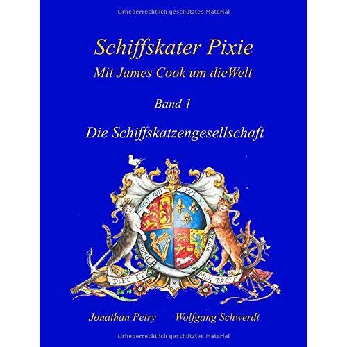 Wolfgang Schwerdt - Schiffskater Pixie, Mit James Cook um die Welt: Die Schiffskatzengesellschaft - Preis vom 12.06.2021 04:48:00 h