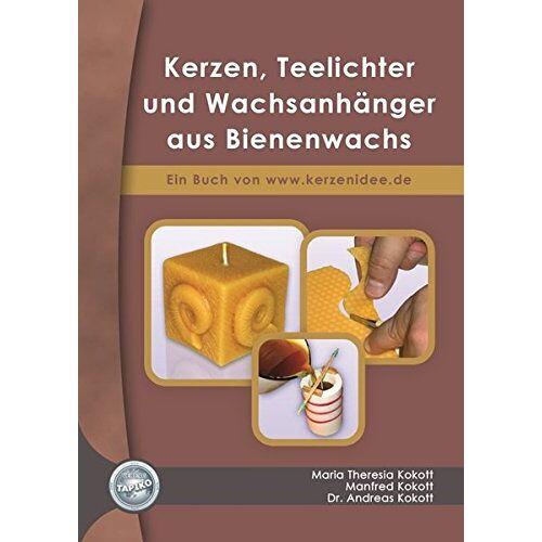 Theresia Kokott - Kerzen, Teelichter und Wachsanhänger aus Bienenwachs: Ein Buch von www.kerzenidee.de - Preis vom 21.06.2021 04:48:19 h