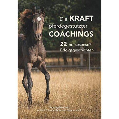 Anabel Schröder - Die Kraft pferdegestützter Coachings: 22 horsesense Erfolgsgeschichten - Preis vom 19.06.2021 04:48:54 h