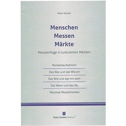 Peter Kenkel - Menschen Messen Märkte: Messeerfolge in turbulenten Märkten - Preis vom 13.06.2021 04:45:58 h