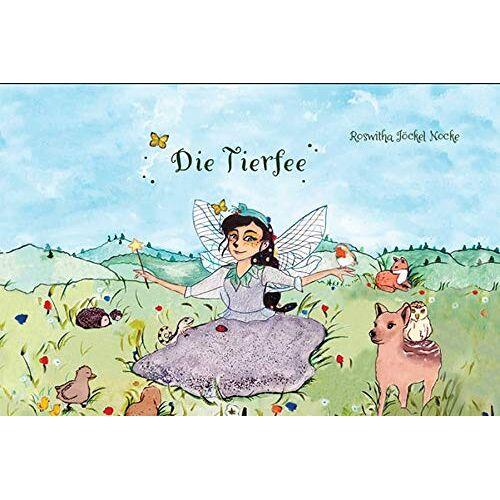 Roswitha Jöckel Nocke - Die Tierfee: - Ein Kasseler Kinderbuch - - Preis vom 19.06.2021 04:48:54 h