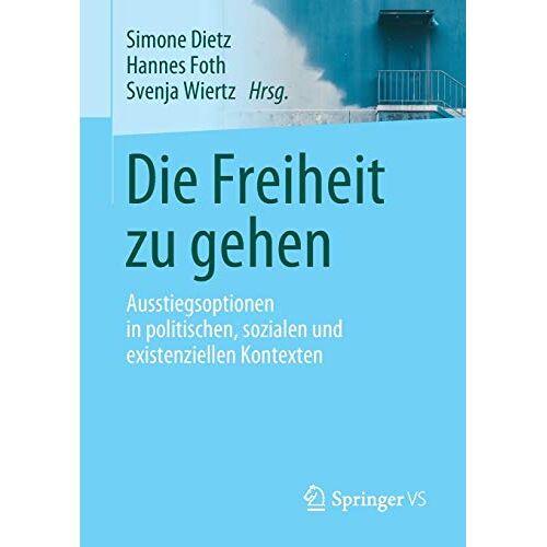 Simone Dietz - Die Freiheit zu gehen: Ausstiegsoptionen in politischen, sozialen und existenziellen Kontexten - Preis vom 19.06.2021 04:48:54 h
