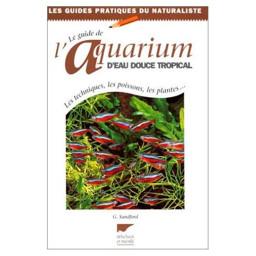 Sandford - Le guide de l'aquarium d'eau douce tropical : Les techniques, les poissons, les plantes (Beautés de la N.) - Preis vom 14.06.2021 04:47:09 h