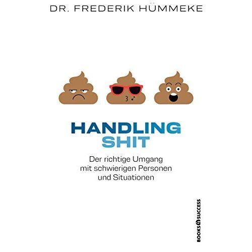 Frederik Hümmeke - Handling Shit: Der richtige Umgang mit schwierigen Personen und Situationen - Preis vom 01.08.2021 04:46:09 h