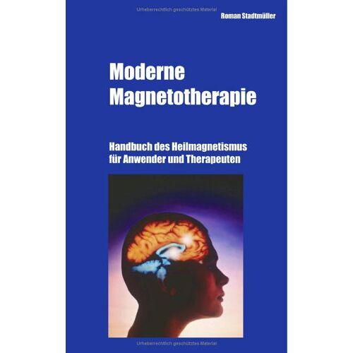 Roman Stadtmüller - Moderne Magnetotherapie. Handbuch des Heilmagnetismus für Anwender und Therapeuten - Preis vom 08.09.2021 04:53:49 h
