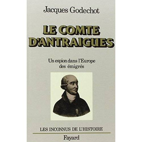 Jacques Godechot - Le Comte d'Antraigues. Un espion dans l'Europe des émigrés - Preis vom 13.06.2021 04:45:58 h