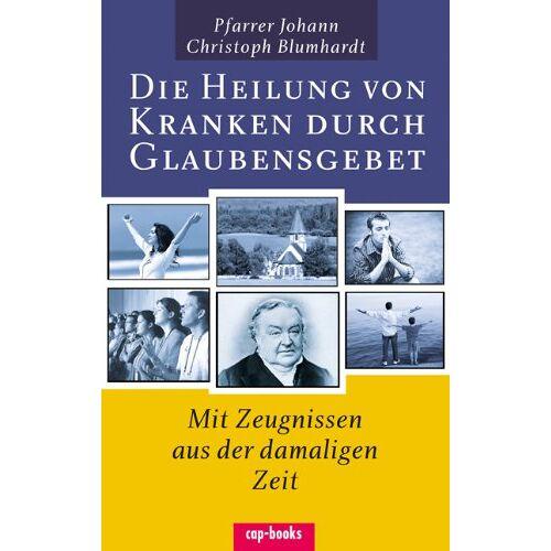 Blumhardt, Johann Christoph - Die Heilung von Kranken durch Glaubensgebet - Preis vom 20.06.2021 04:47:58 h