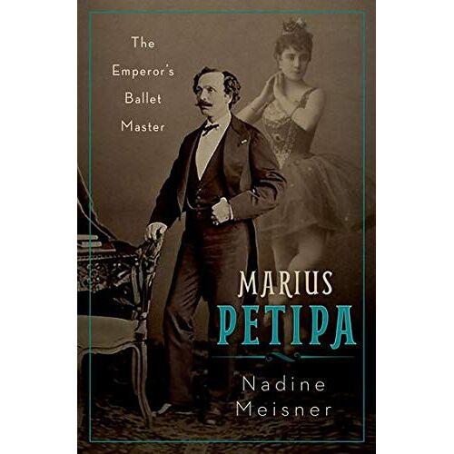 Nadine Meisner - Meisner, N: Marius Petipa: The Emperor's Ballet Master - Preis vom 29.07.2021 04:48:49 h