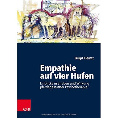 Birgit Heintz - Empathie auf vier Hufen: Einblicke in Erleben und Wirkung pferdegestützter Psychotherapie - Preis vom 10.09.2021 04:52:31 h