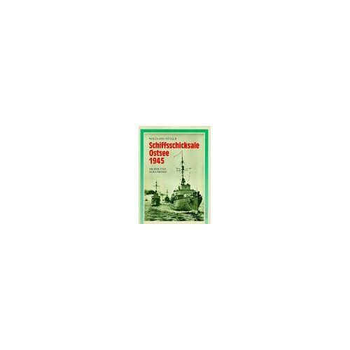 Wolfgang Müller - Schiffsschicksale Ostsee 1945 - Preis vom 22.06.2021 04:48:15 h