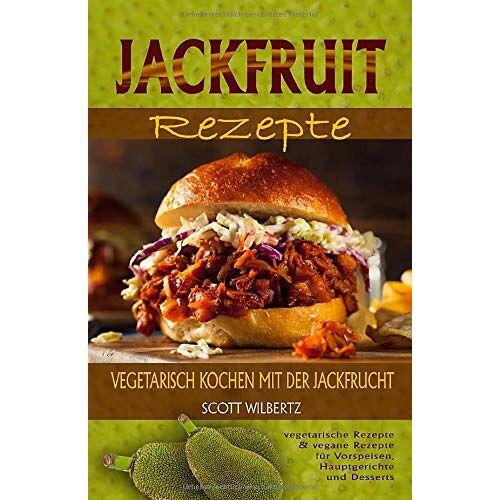 Scott Wilbertz - Jackfruit Rezepte: Vegetarisch kochen mit der Jackfrucht (vegetarische Rezepte & vegane Rezepte für Vorspeisen, Hauptspeisen und Desserts) - Preis vom 09.06.2021 04:47:15 h