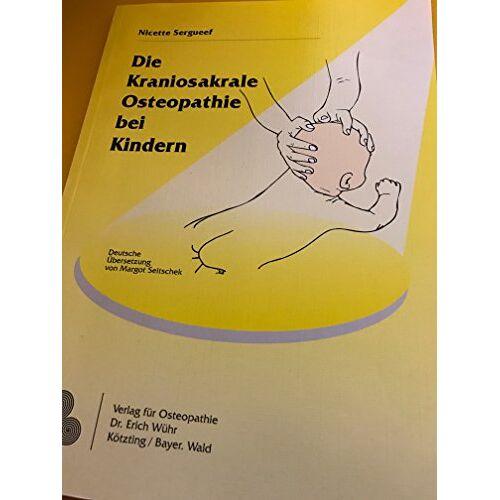 Nicette Sergueef - Die kraniosakrale Osteopathie bei Kindern - Preis vom 23.09.2021 04:56:55 h