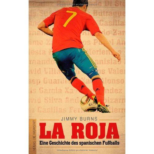 Jimmy Burns - La Roja: Eine Geschichte des spanischen Fußballs - Preis vom 16.10.2021 04:56:05 h
