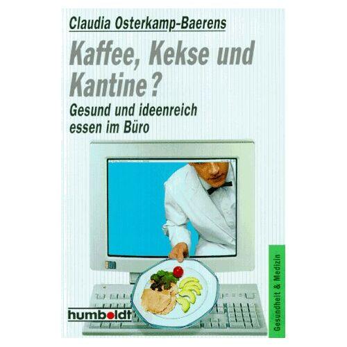 Claudia Osterkamp-Baerens - Kaffee, Kekse und Kantine? Gesund und ideenreich essen im Büro. - Preis vom 18.06.2021 04:47:54 h