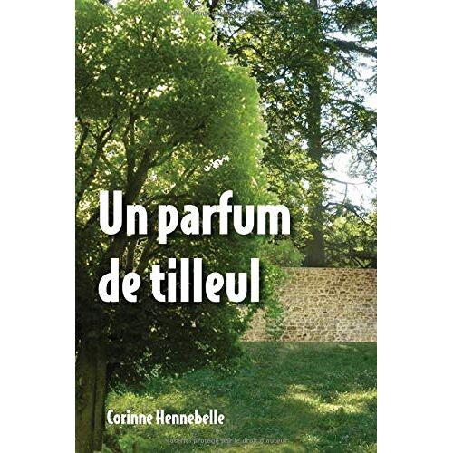 CORINNE HENNEBELLE - UN PARFUM DE TILLEUL - Preis vom 17.06.2021 04:48:08 h