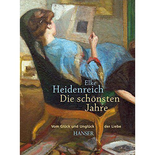Elke Heidenreich - Die schönsten Jahre: Vom Glück und Unglück der Liebe - Preis vom 30.07.2021 04:46:10 h