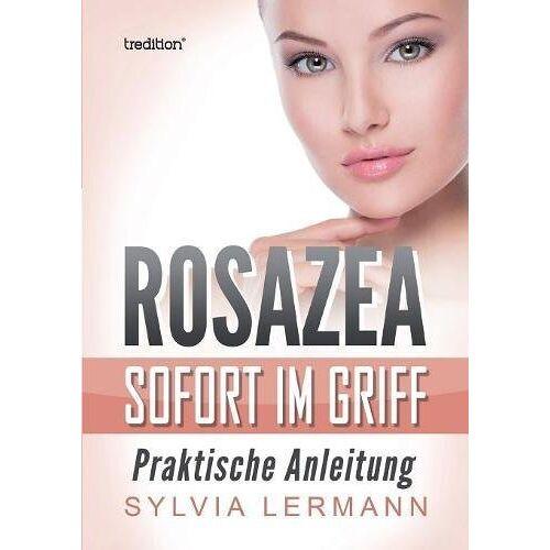 Sylvia Lermann - Rosazea sofort im Griff: Praktische Anleitung - Preis vom 12.10.2021 04:55:55 h