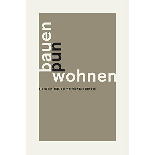Deutscher Werkbund - Bauen und Wohnen: Die Geschichte der Werkbundsiedlungen - Preis vom 22.06.2021 04:48:15 h