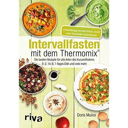 Doris Muliar - Intervallfasten mit dem Thermomix®: Die besten Rezepte für alle Arten des Kurzzeitfastens: 5:2, 16:8, 1-Tages-Diät und viele mehr - Preis vom 14.06.2021 04:47:09 h