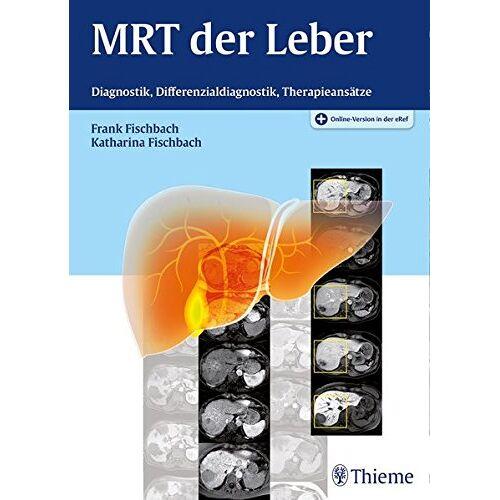 Frank Fischbach - MRT der Leber: Diagnostik, Differenzialdiagnostik, Therapieansätze - Preis vom 19.06.2021 04:48:54 h
