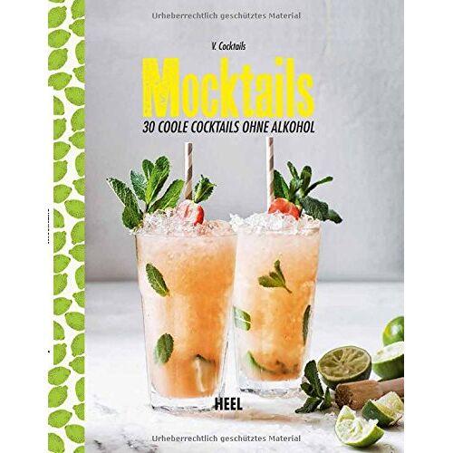 V. Cocktails - Mocktails: 30 coole Cocktails ohne Alkohol - Preis vom 17.06.2021 04:48:08 h