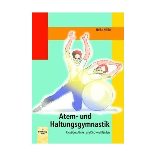 Heike Höfler - Atem- und Haltungsgymnastik: Richtiges Atmen und Sichwohlfühlen - Preis vom 21.06.2021 04:48:19 h