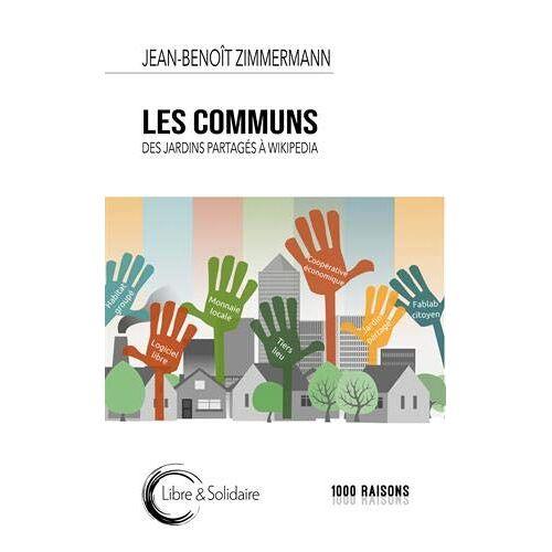 - LES COMMUNS: Des jardins partagés à Wikipedia (1000 RAISONS) - Preis vom 15.06.2021 04:47:52 h