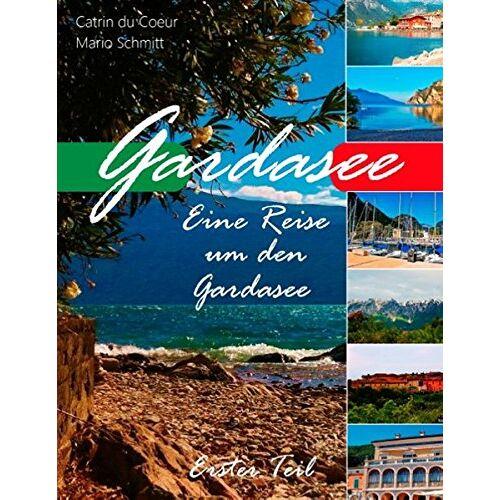 Coeur, Catrin du - Gardasee: Eine Reise um den Gardasee, Erster Teil - Preis vom 19.06.2021 04:48:54 h
