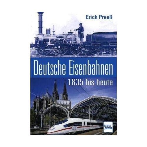 Erich Preuß - Deutsche Eisenbahnen 1835 bis heute - Preis vom 19.06.2021 04:48:54 h